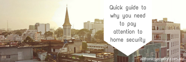 Quick guide to why you need to pay attention to home security