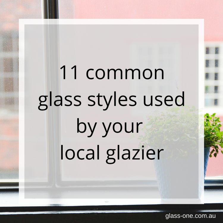 11 common glass styles used by your local glazier