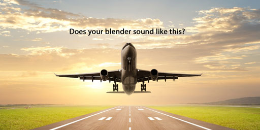 Blenders don't have to sound like a jet taking off!